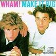 Wham!/ Make It Big